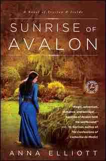 Sunrise of Avalon: A Novel of Trystan & Isolde by Anna Elliott
