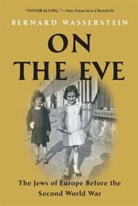 On the Eve: The Jews of Europe Before the Second World War by Bernard Wasserstein