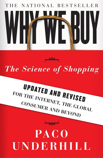 Why We Buy: The Science of Shopping--Updated and Revised for the Internet, the Global Consumer, and Beyond by Paco Underhill