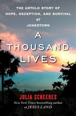 Book A Thousand Lives: The Untold Story of Hope, Deception, and Survival at Jonestown by Julia Scheeres