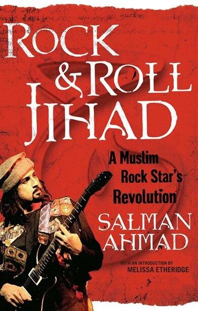 Rock & Roll Jihad: A Muslim Rock Star's Revolution by Salman Ahmad