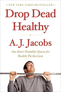 Book Drop Dead Healthy: One Man's Humble Quest for Bodily Perfection by A J Jacobs