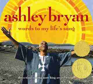 Ashley Bryan: Words to My Life's Song by Ashley Bryan