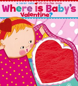 Book Where Is Baby's Valentine?: A Lift-the-Flap Book by Karen Katz