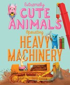 Extremely Cute Animals Operating Heavy Machinery