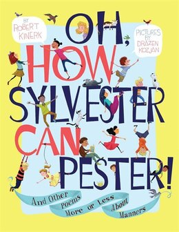 Book Oh, How Sylvester Can Pester!: And Other Poems More or Less About Manners by Robert Kinerk