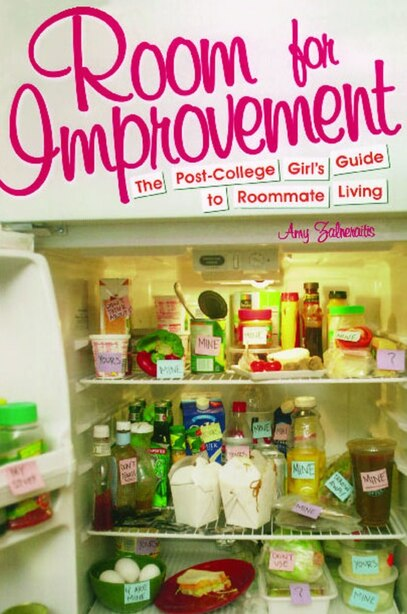 Room For Improvement: The Post-College Girl's Guide to Roommate Living by Amy Zalneraitis