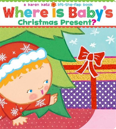Where Is Baby's Christmas Present?: A Lift-the-Flap Book by Karen Katz