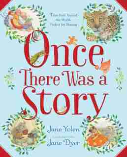 Once There Was a Story: Tales from Around the World, Perfect for Sharing by Jane Yolen