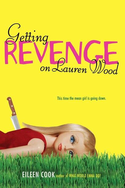 Getting Revenge on Lauren Wood by Eileen Cook