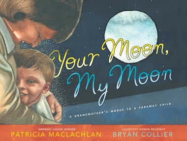 Your Moon, My Moon: A Grandmother's Words to a Faraway Child by Patricia Maclachlan