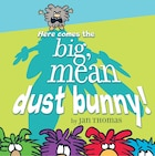 Here Comes the Big, Mean Dust Bunny!