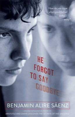 Book He Forgot to Say Goodbye by Benjamin Alire Saenz