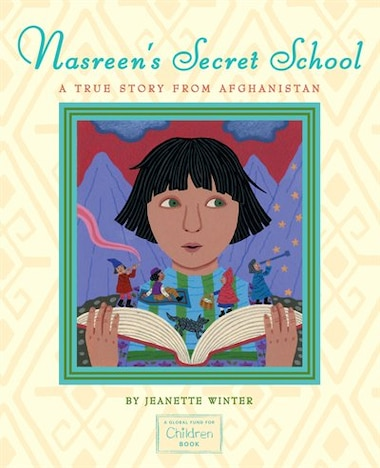 Nasreen's Secret School: A True Story from Afghanistan by Jeanette Winter