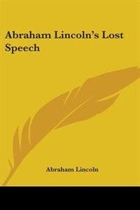 Abraham Lincoln's Lost Speech by Victor Cherbuliez