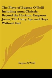 The Plays of Eugene O'Neill Including Anna Christie, Beyond the Horizon, Emperor Jones, the Hairy Ape an by Charles Egbert Craddock