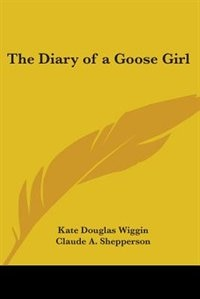 The Diary of a Goose Girl by Major Archibald Lee Fletcher