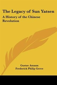The Legacy of Sun Yatsen: A History of the Chinese Revolution by Anthony Trollope