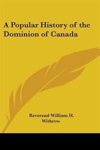 A Popular History of the Dominion of Canada by Booth Tarkington