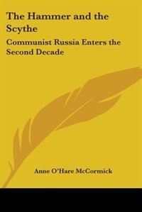 The Hammer and the Scythe: Communist Russia Enters the Second Decade by .. Whitney