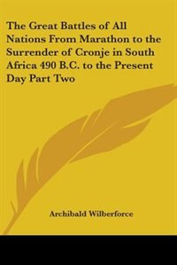 The Great Battles of All Nations from Marathon to the Surrender of Cronje in South Africa 490 B.C. to th de Samuel Finley Breese Morse