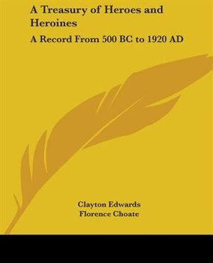 A Treasury of Heroes and Heroines: A Record from 500 BC to 1920 Ad by W. Warde Fowler