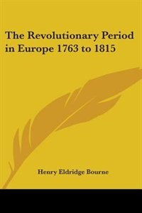 The Revolutionary Period in Europe 1763 to 1815 by Dorothy Canfield