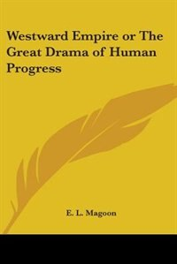 Westward Empire or the Great Drama of Human Progress by George Moore