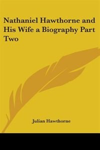 Nathaniel Hawthorne and His Wife a Biography Part Two