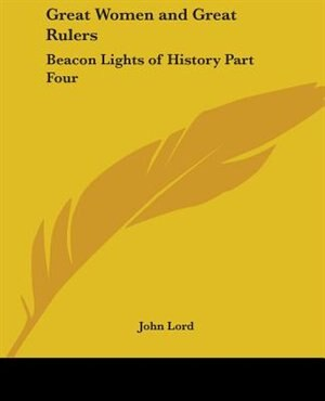 Great Women and Great Rulers: Beacon Lights of History Part Four by Charles F. Warwick