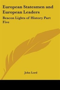 European Statesmen and European Leaders: Beacon Lights of History Part Five by Alexander Kielland