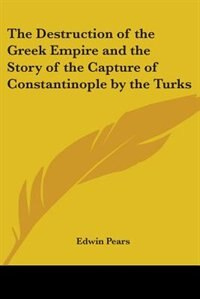The Destruction of the Greek Empire and the Story of the Capture of Constantinople by the Turks by Jack London
