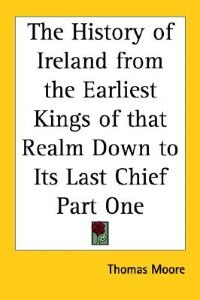 The History of Ireland from the Earliest Kings of That Realm Down to Its Last Chief Part One by Paul de Kruif
