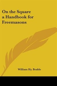 On the Square a Handbook for Freemasons by Gilbert Parker