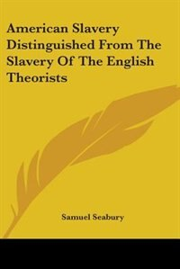 American Slavery Distinguished from the Slavery of the English Theorists by W. Somerset Maugham