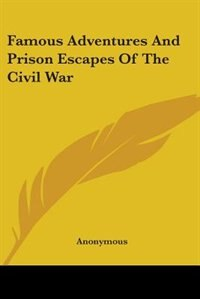 Famous Adventures and Prison Escapes of the Civil War by Herbert Newton Casson