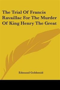 The Trial of Francis Ravaillac for the Murder of King Henry the Great by M. L. Watkins