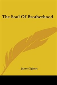 The Soul of Brotherhood by James Egbert