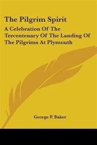 The Pilgrim Spirit: A Celebration of the Tercentenary of the Landing of the Pilgrims at Plymouth by Joseph C. Lincoln
