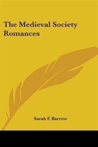 The Medieval Society Romances by Edward Scribner Ames