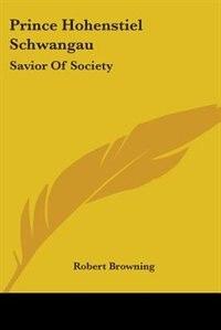 Book Prince Hohenstiel Schwangau: Savior of Society by Edward L. Bernays