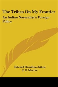 The Tribes on My Frontier: An Indian Naturalist's Foreign Policy de Jane Andrews