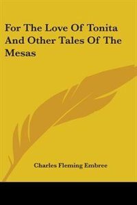 For the Love of Tonita and Other Tales of the Mesas by M. Edouard Lockroy