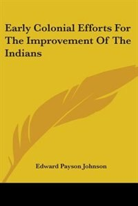 Early Colonial Efforts for the Improvement of the Indians by Bret Harte