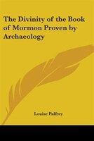 The Divinity of the Book of Mormon Proven by Archaeology