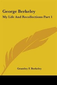 George Berkeley: My Life and Recollections Part 1 by Grantley F. Berkeley