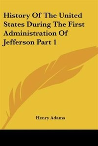 History of the United States During the First Administration of Jefferson Part 1 by Grace Thompson Seton