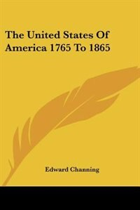 The United States of America 1765 to 1865 by Elizabeth Stuart Phelps
