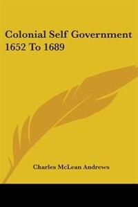Colonial Self Government 1652 to 1689 de Eugen Neuhaus