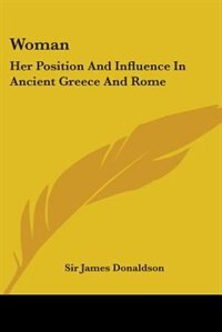 Woman: Her Position and Influence in Ancient Greece and Rome by Edward S. Ellis